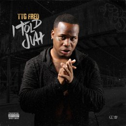 TTG Fred - I Told Juh