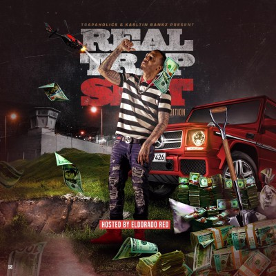 Real Trap Shit ElChapoRadoHomeEdition (Hosted By Eldorado Red)